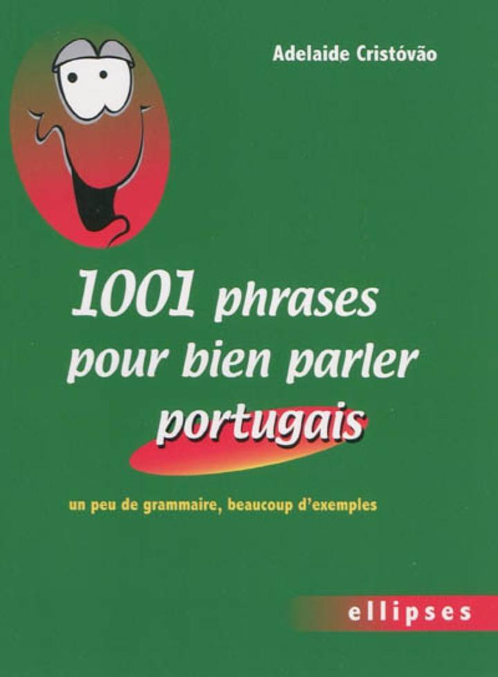 1001 Phrases Pour Bien Parler Portugais Un Peu De Grammaire Beaucoup D Exemp Cristavao Adelaide Ellipses 9782729852955 Apprentissage Autres Langues Librairie Filigranes
